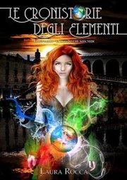 Il mondo che non vedi (Le Cronistorie degli Elementi Vol. 1) di Laura Rocca ⭐️⭐️⭐️⭐️
