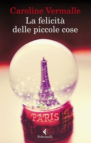 """""""La felicità delle piccole cose"""" di Caroline Vermalle ~ Feltrinelli (2014) ~ 224 pagine"""